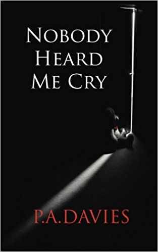 Nobody Heard Me Cry - P.A. Davies - Book Cover